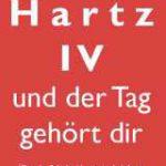hartz iv buch 150x150 - Buchvorstellung: Hartz IV- und der Tag gehört Dir?